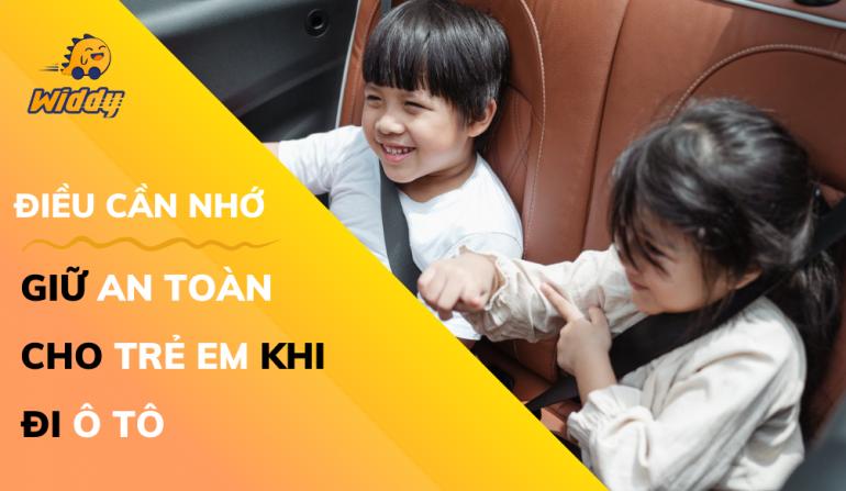 Điều cần nhớ để giữ an toàn cho trẻ em khi đi ô tô